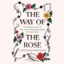 The Way of the Rose : The Radical Path of the Divine Feminine Hidden in the Rosary - eAudiobook