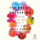 The Art of Gathering : How We Meet and Why It Matters - eAudiobook