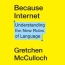 Because Internet : Understanding the New Rules of Language - eAudiobook