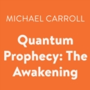 Quantum Prophecy: The Awakening - eAudiobook