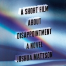 A Short Film About Disappointment : A Novel - eAudiobook