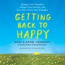 Getting Back to Happy : Change Your Thoughts, Change Your Reality, and Turn Your Trials into Triumphs - eAudiobook