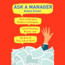 Ask a Manager : How to Navigate Clueless Colleagues, Lunch-Stealing Bosses, and the Rest of Your Life at Work - eAudiobook