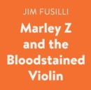 Marley Z and the Bloodstained Violin - eAudiobook