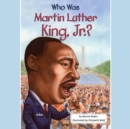 Who Was Martin Luther King, Jr.? - eAudiobook
