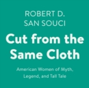 Cut from the Same Cloth : American Women of Myth, Legend, and Tall Tale - eAudiobook