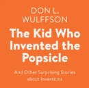 The Kid Who Invented the Popsicle : And Other Surprising Stories about Inventions - eAudiobook
