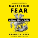 Mastering Fear : A Navy SEAL's Guide - eAudiobook