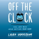 Off the Clock : Feel Less Busy While Getting More Done - eAudiobook