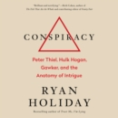 Conspiracy : Peter Thiel, Hulk Hogan, Gawker, and the Anatomy of Intrigue - eAudiobook