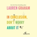 In Conclusion, Don't Worry About It - eAudiobook