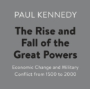 The Rise and Fall of the Great Powers : Economic Change and Military Conflict from 1500 to 2000 - eAudiobook