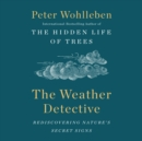 The Weather Detective : Rediscovering Nature's Secret Signs - eAudiobook