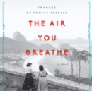The Air You Breathe : A Novel - eAudiobook