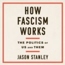 How Fascism Works : The Politics of Us and Them - eAudiobook