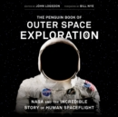The Penguin Book of Outer Space Exploration : NASA and the Incredible Story of Human Spaceflight - eAudiobook