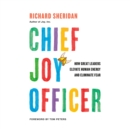Chief Joy Officer : How Great Leaders Elevate Human Energy and Eliminate Fear - eAudiobook