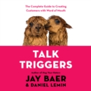Talk Triggers : The Complete Guide to Creating Customers with Word-of-Mouth - eAudiobook