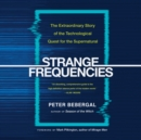 Strange Frequencies : The Extraordinary Story of the Technological Quest for the Supernatural - eAudiobook