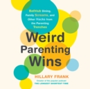 Weird Parenting Wins : Bathtub Dining, Family Screams, and Other Hacks from the Parenting Trenches - eAudiobook