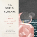 The Spirit Almanac : A Modern Guide to Ancient Self-Care - eAudiobook