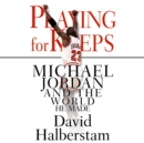 Playing for Keeps : Michael Jordan and the World He Made - eAudiobook