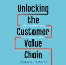 Unlocking the Customer Value Chain : How Decoupling Drives Consumer Disruption - eAudiobook