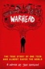 Warhead : The True Story of One Teen Who Almost Saved the World - Book