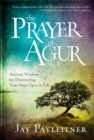 The Prayer of Agur : Ancient Wisdom for Discovering your Sweet Spot in Life - Book