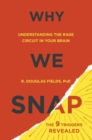 Why We Snap : Understanding the Rage Circuit in Your Brain - Book