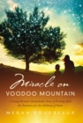Miracle on Voodoo Mountain : A Young Woman's Remarkable Story of Pushing Back the Darkness for the Children of Haiti - Book