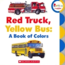 Red Truck, Yellow Bus: A Book of Colors (Rookie Toddler) - Book