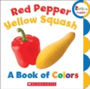 Red Pepper, Yellow Squash: A Book of Colors (Rookie Toddler) - Book