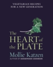 The Heart of the Plate : Vegetarian Recipes for a New Generation - eBook