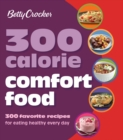 Betty Crocker: 300 Calorie Comfort Food : 300 Favorite Recipes for Eating Healthy Every Day - eBook