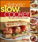 Diabetic Living Diabetic Slow Cooker : 151 Cozy, Comforting Recipes - eBook
