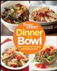 Better Homes and Gardens Dinner in a Bowl : 160 Recipes for Simple, Satisfying Meals - eBook