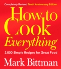 How to Cook Everything (Completely Revised 10th Anniversary Edition) : 2,000 Simple Recipes for Great Food - eBook