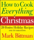 How to Cook Everything: Christmas : 20 Festive Holiday Recipes and 34 Variations - eBook
