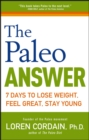 The Paleo Answer : 7 Days to Lose Weight, Feel Great, Stay Young - eBook