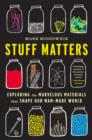 Stuff Matters : Exploring the Marvelous Materials That Shape Our Man-Made World - eBook