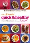 Better Homes and Gardens The Ultimate Quick & Healthy Book : More Than 400 Low-Cal Recipes with 15 Grams of Fat or Less, Ready in 30 Minutes - eBook