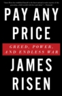 Pay Any Price : Greed, Power, and Endless War - eBook
