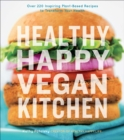 Healthy Happy Vegan Kitchen : Over 220 Inspiring Plant-Based Recipes to Transform Your Health - eBook