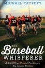 The Baseball Whisperer : A Small-Town Coach Who Shaped Big League Dreams - eBook