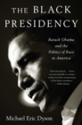 The Black Presidency : Barack Obama and the Politics of Race in America - eBook