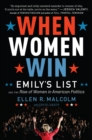 When Women Win : EMILY's List and the Rise of Women in American Politics - eBook