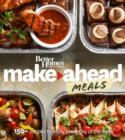 Better Homes and Gardens Make-Ahead Meals : 150+ Recipes to Enjoy Every Day of the Week - eBook