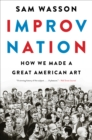 Improv Nation : How We Made a Great American Art - eBook