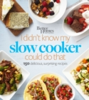 Better Homes and Gardens I Didn't Know My Slow Cooker Could Do That : 150 Delicious, Surprising Recipes - eBook